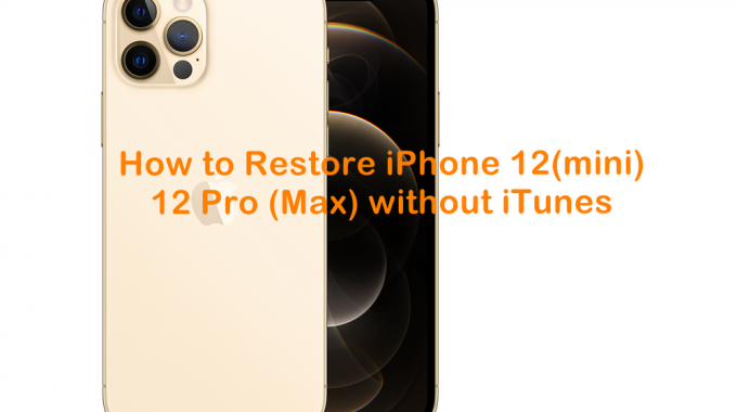 How To Restore IPhone 12(mini)/12 Pro (Max) Without ITunes